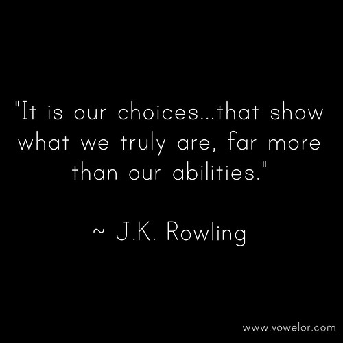 Its our choices... that show what we truly are, far more than our abilities. 19 Best Quotes to Inspire the Writer in You