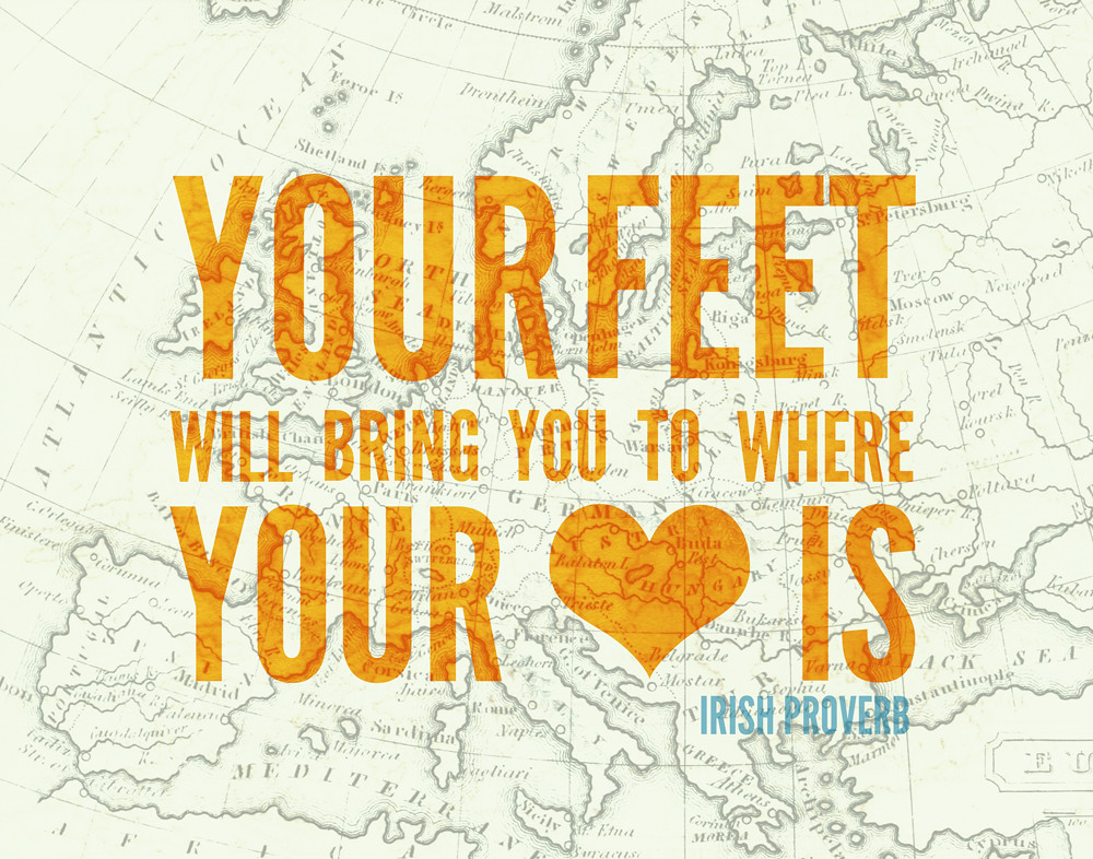 Your Feet Will Bring You To Where Your Heart Is... Positiv