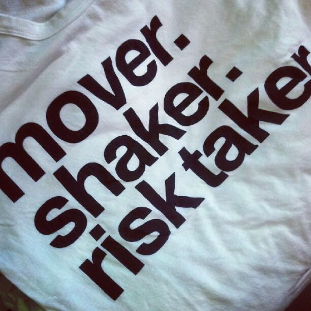 Mover shaker risk taker shirt