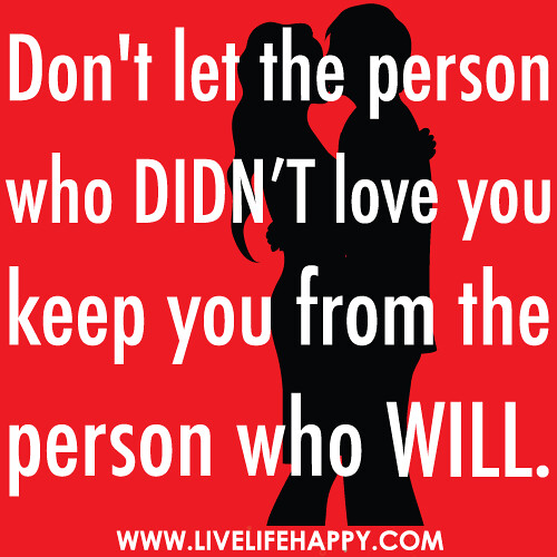 Don't let the person who didn't love you keep you from the person who will. | by deeplifequotes