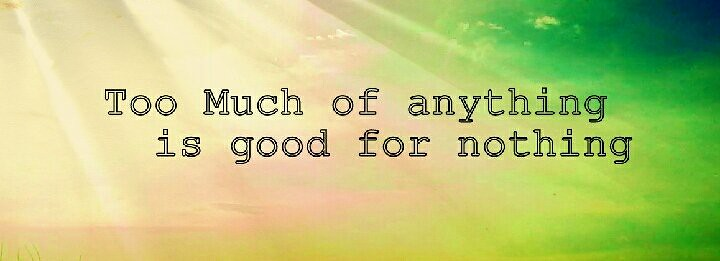 Too Much Of Anything Is Good For Nothing Fav Quotes Sky Flickr