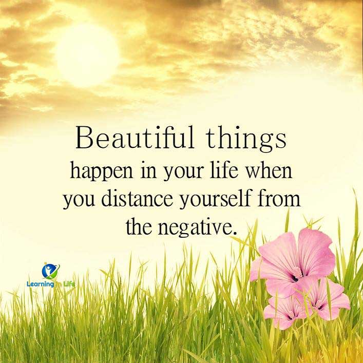 Free Yourself From Negative People Quote: Beautiful Things Happen In Your Life