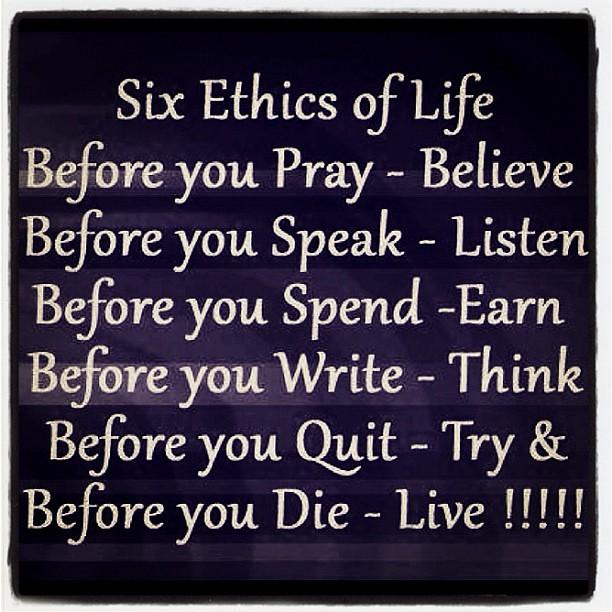 six ethics of life advise ethics life thoughtfortheday flickr