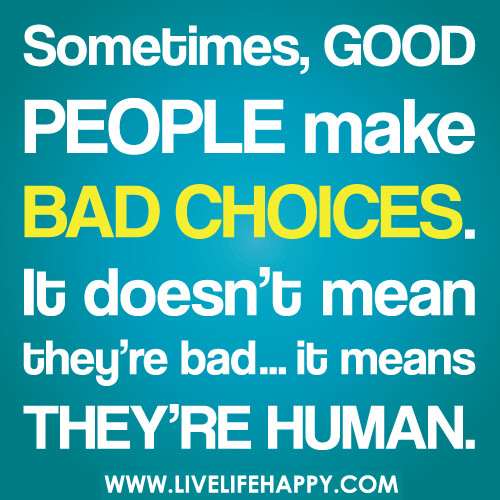 Quotes About Mean People: Sometimes, Good People Make Bad Choices. It Doesn't Mean T