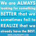 We are always looking for something better that we sometimes fail to realize that we already have the best.