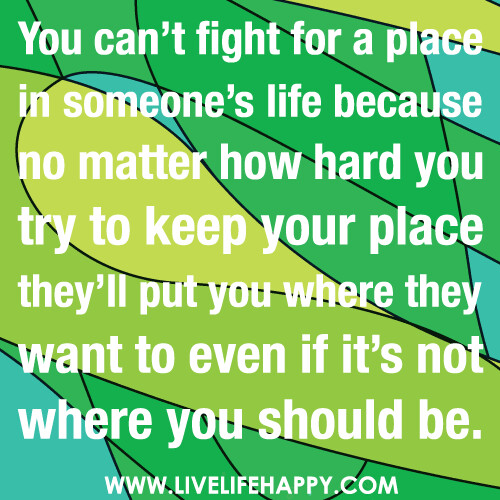 You Can T Fight For A Place In Someone S Life Because No M Flickr