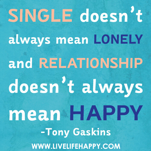 Single doesn't always mean lonely and relationship doesn't always mean happy. | by deeplifequotes