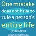 One mistake does not have to rule a person's entire life. -Joyce Meyer