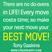 There are no do-overs in life! Every move costs time; so make your next move your best move! -Tony Gaskins