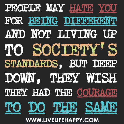 People May Hate You For Being Different And Not Living Up