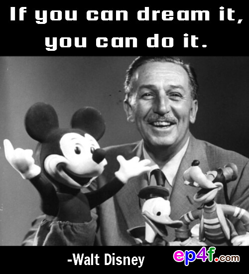 A Quote From A Famous Person: If You Can Dream It, You Can Do It