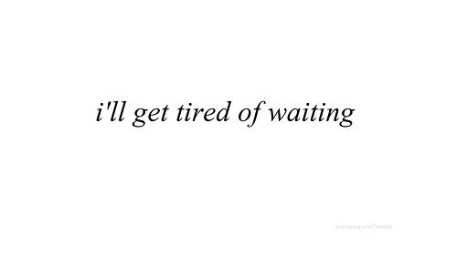 Drake Tired Of Waiting Quotes