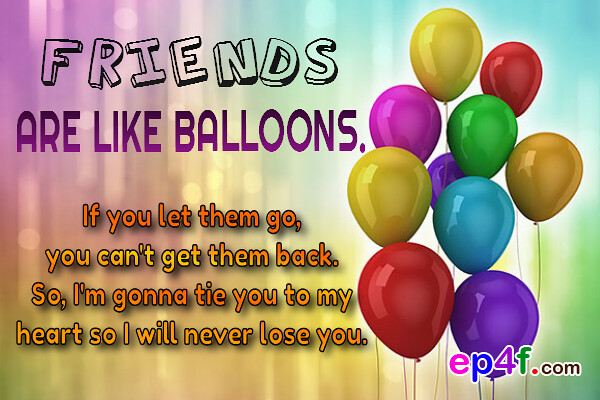 Friendship Quote 3 Friends Are Like Balloons If You Let T Flickr