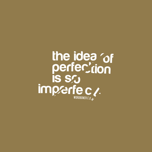 the idea of perfection is so imperfect | by Littlemad