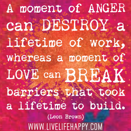 Angry Quotes For Love: A Moment Of Anger Can Destroy A Lifetime Of Work, Whereas