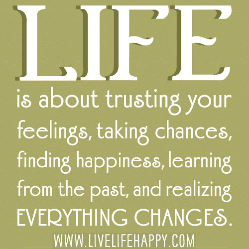Quote About Changes In Life: Life Is About Trusting Your Feelings, Taking Chances, Find