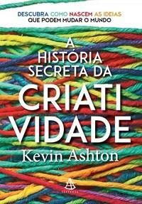 1 - A História Secreta da Criatividade - Kevin Ashton