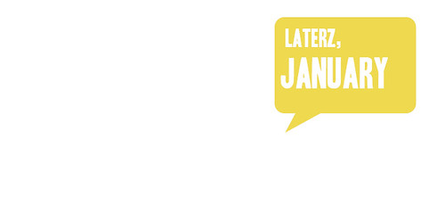 laterz, january | by dottybot