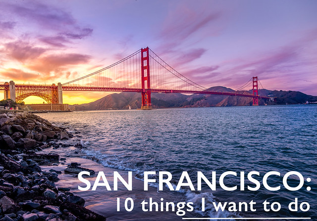 10 things I want to do in San Francisco