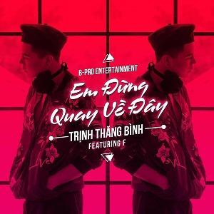 Trịnh Thăng Bình – Em Đừng Quay Về Đây (feat. F) – iTunes AAC M4A – Single