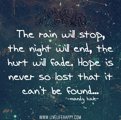 Quotes About The Deep End: The Rain WILL Stop, The Night WILL End, The Hurt WILL Fade