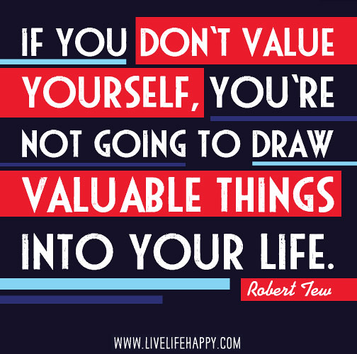 If You Don't Value Yourself, You're Not Going To Draw Valu