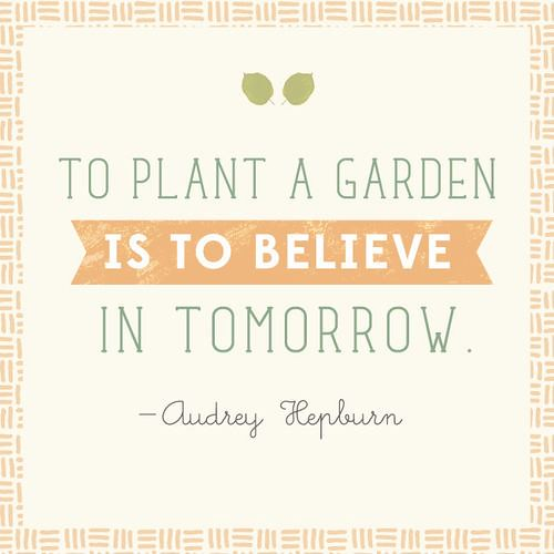 To Plant A Garden Is To Believe In Tomorrow Facebook Flickr