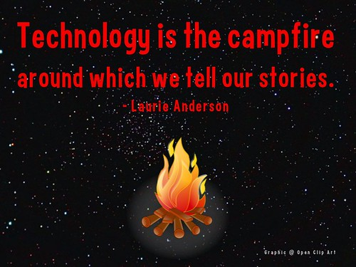 Technology is the campfire around which we tell our stories - Laurie Anderson