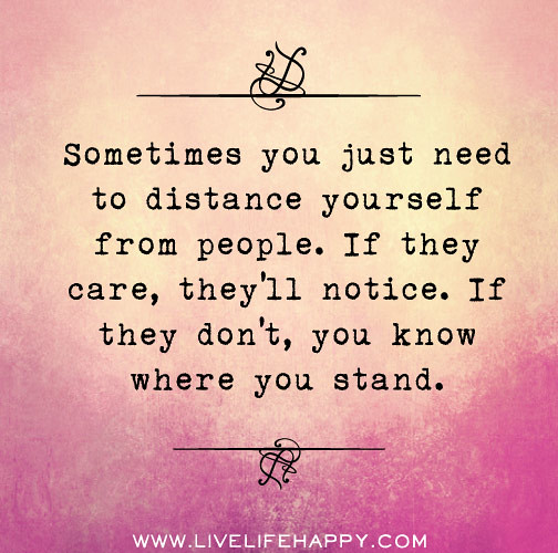 Some People Need To Get A Life Quotes: Sometimes You Just Need To Distance Yourself From People