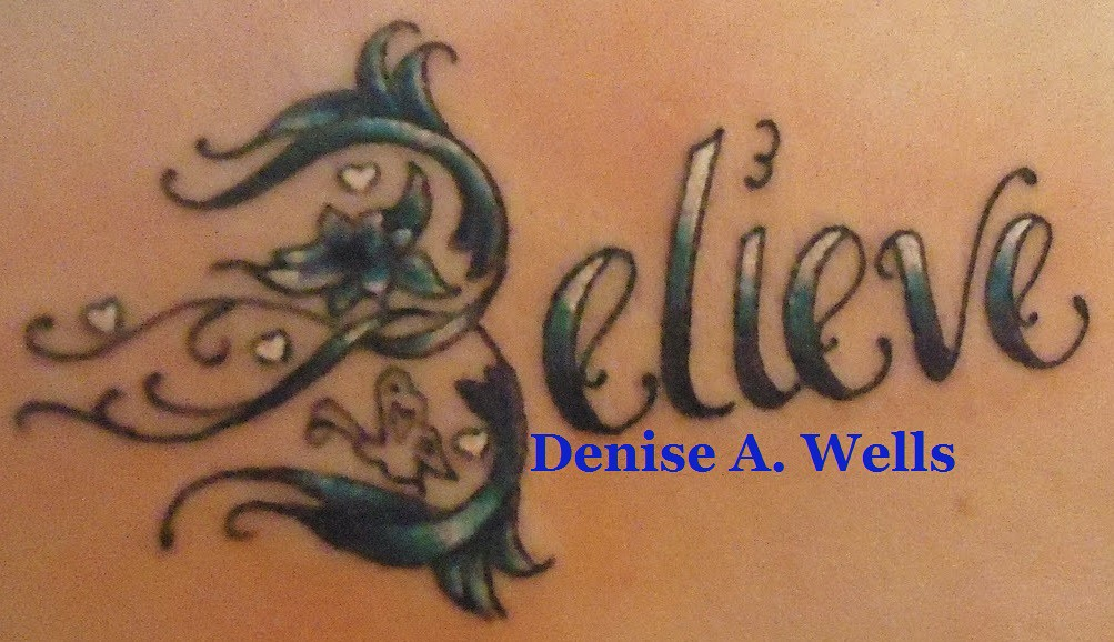 Believe Tattoo By Denise A. Wells