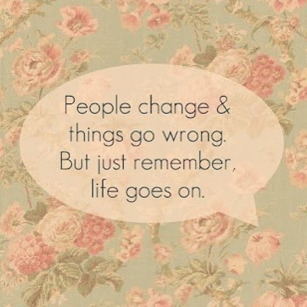 Quotes About Life Goes on People Change People Change Life