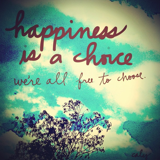 What Your Choice Today Happy Happiness Choice Quote Flickr
