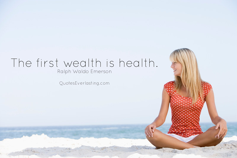 """The first wealth is health."" - Ralph Waldo Emerson"