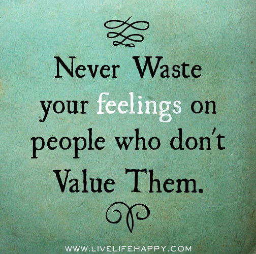 Feeling Bad Quotes Someone: Never Waste Your Feelings On People Who Don't Value Them