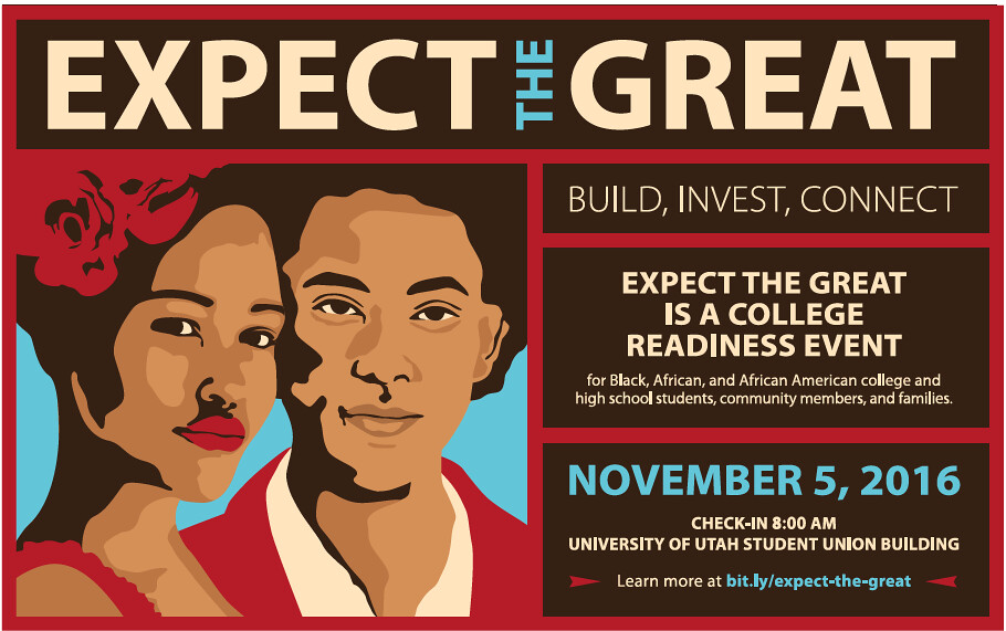 Vector drawing of two students with text 'Expect the Great. Build, Invest, Connect. Expect the Great is a College Readiness Event for Black, African, and African American college and high school students, community members, and families. November 5, 2016. Check-in 8:00 a.m. University of Utah Student Union Building. Learn more at bit.ly/expect-the-great'