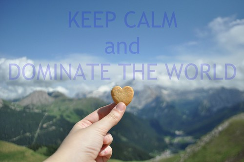keep calm and dominate the world | by vanessa ▲