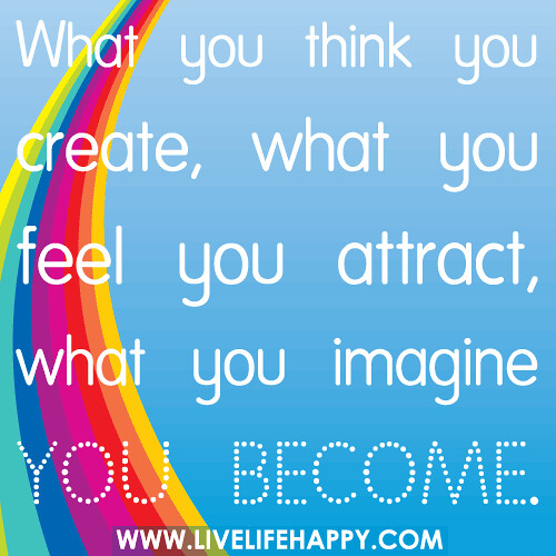 What I Think About You Quotes: What You Think You Create, What You Feel You Attract, What