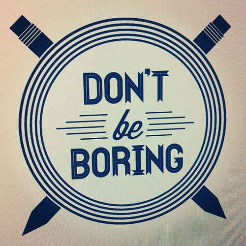 Don't Be Boring | by theloftphoto