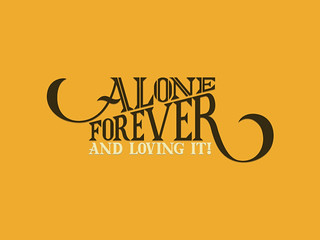 Alone Forever. | by Yours, Saawan