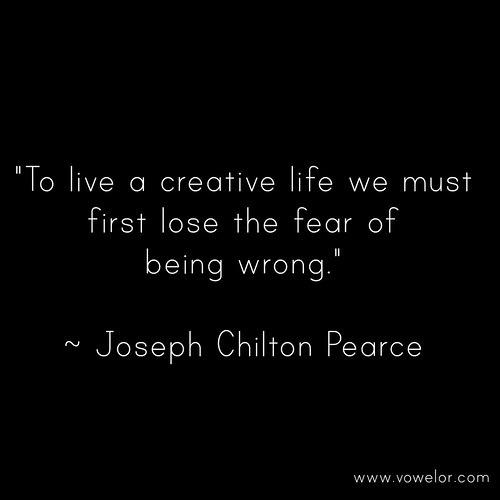 To live a creative life we must first lose the fear of being wrong. 19 Best Quotes to Inspire the Writer in You