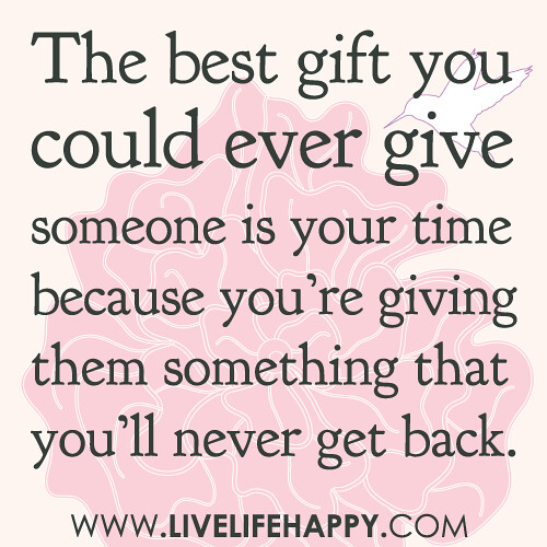 Quotes On Giving Back: The Best Gift You Could Ever Give Someone Is Your Time Bec