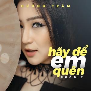 Hương Tràm – Hãy Để Em Quên (Ngốc 2) – iTunes AAC M4A – Single