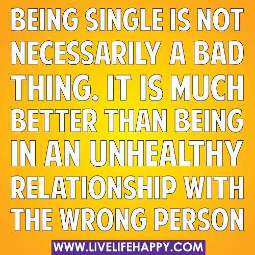 Being Single Is Not Necessarily A Bad Thing. It Is Much Be