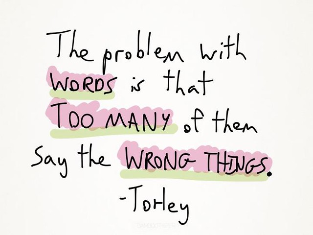 The problem with words is that too many of them say the wrong things.