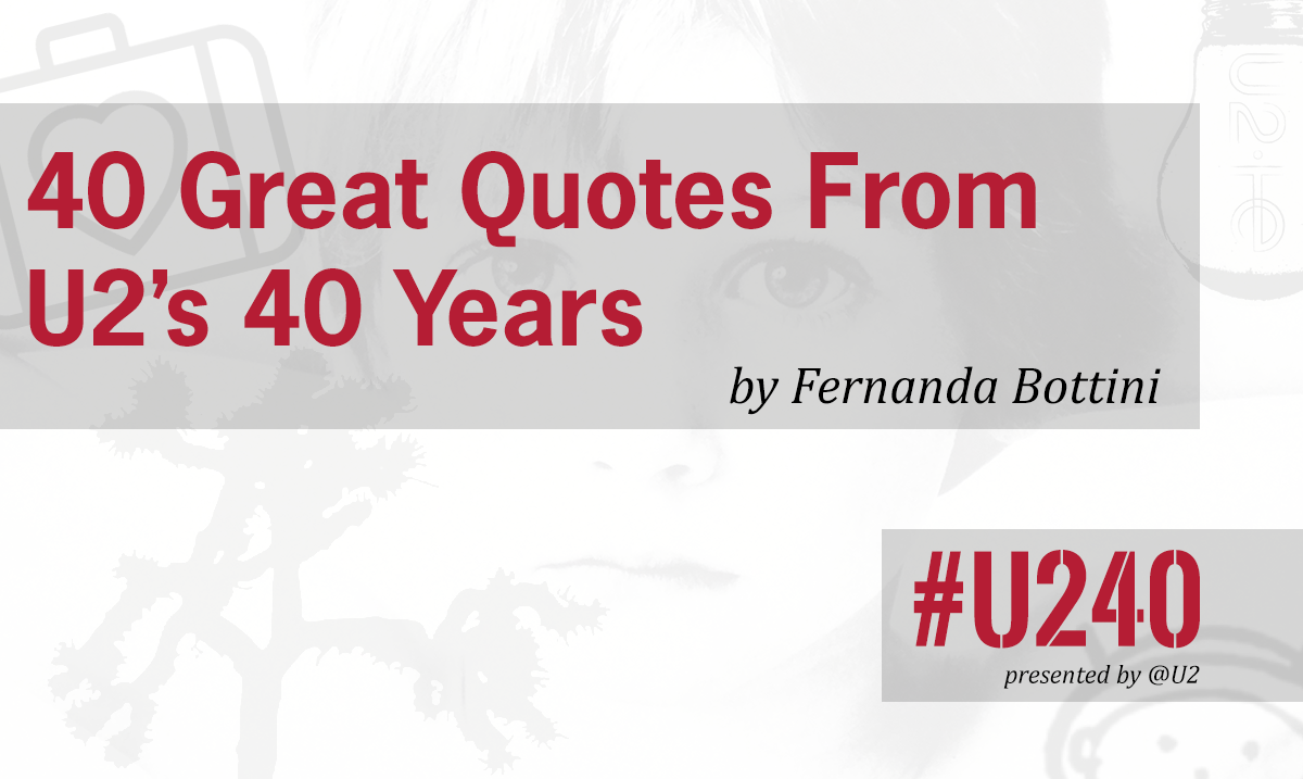 U240 40 Great Quotes From U2s 40 Years
