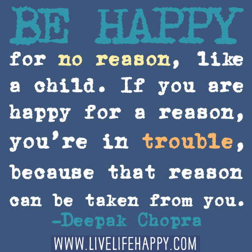 Be Happy Quotes With Life: Be Happy For No Reason, Like A Child. If You Are Happy For