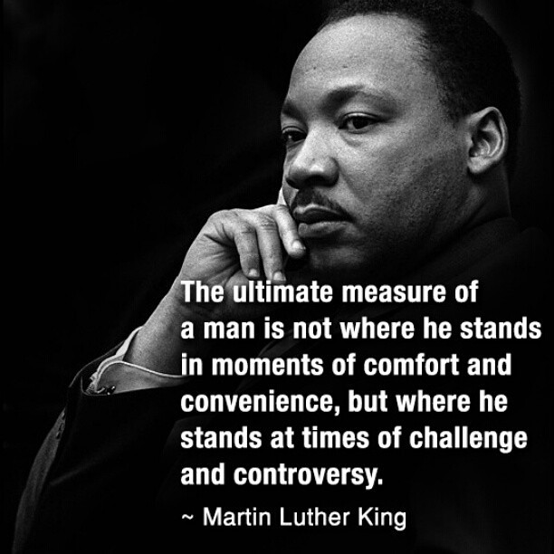 """Martin Luther King: """"The Ultimate Measure Of A Man Is Not"""