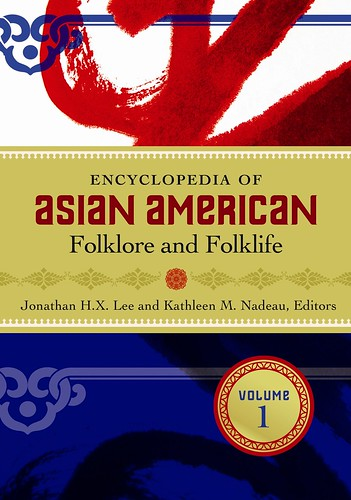 LEE and NADEAU, eds. (2011) - Encyclopedia of Asian American Folklore and Folklife, 3 vols. | by AAS at SFSU