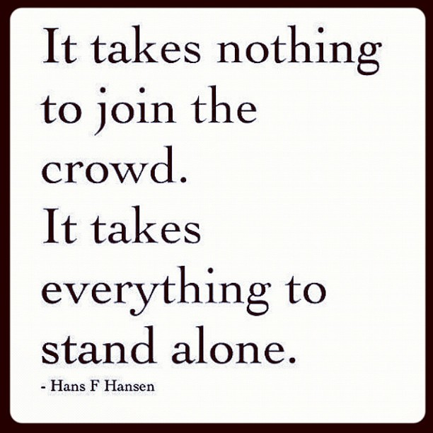 Stand Out Quotes: Been Standing Alone For A Long Time. Don't Be Afraid To St