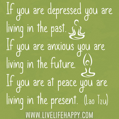 Good Quotes About Living In The Moment: If You Are Depressed You Are Living In The Past. If You Ar